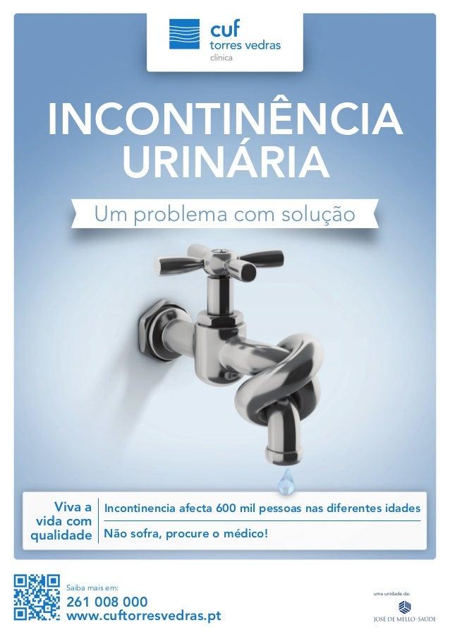 INCONTINÊNCIA URINÁRIA Um problema com solução  Viva a Incontinencia afecta 600 mil pessoas nas diferentes idades vida com...