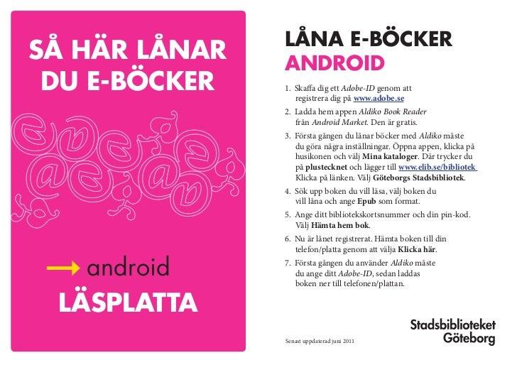 låna e-böckerSå här lånar   android du e-böcker   1. Skaffa dig ett Adobe-ID genom att                  registrera dig på ...