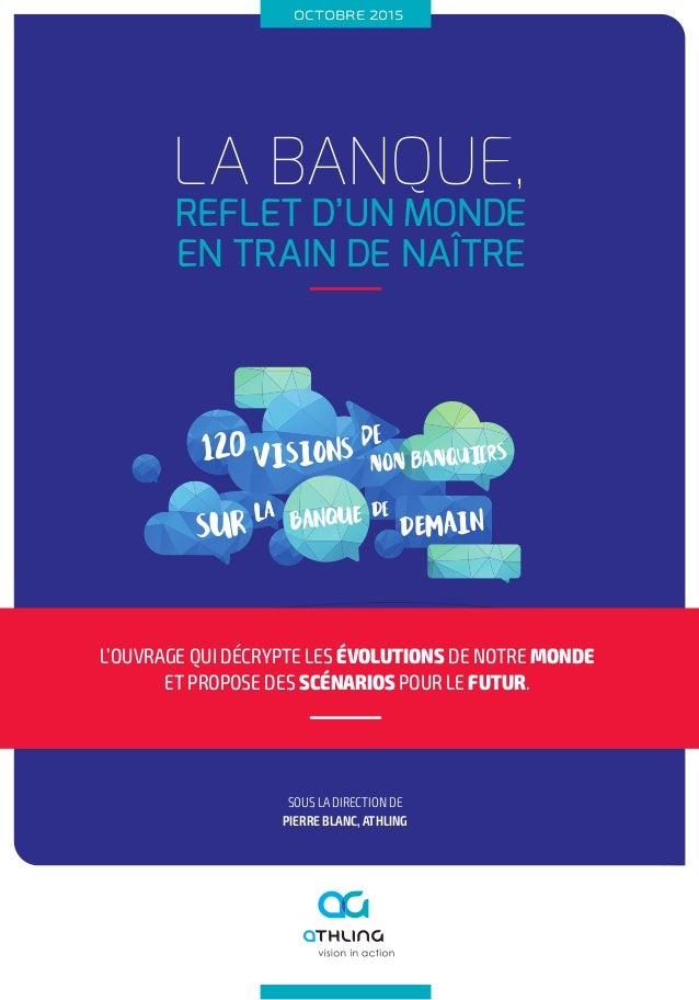 OCTOBRE 2015 REFLET D'UN MONDE EN TRAIN DE NAÎTRE LA BANQUE, 120 SUR LA BANQUE De VISIONS non banquierS DEMAIN de SOUS LA ...