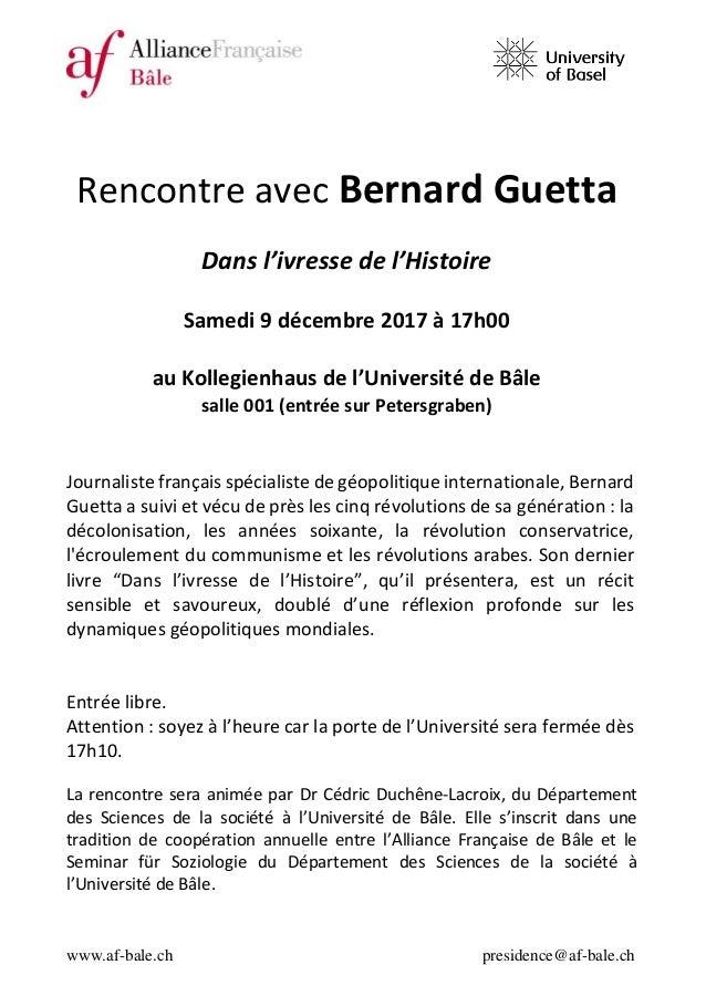 Rencontre avec Bernard Guetta Dans l'ivresse de l'Histoire Samedi 9 décembre 2017 à 17h00 au Kollegienhaus de l'Université...