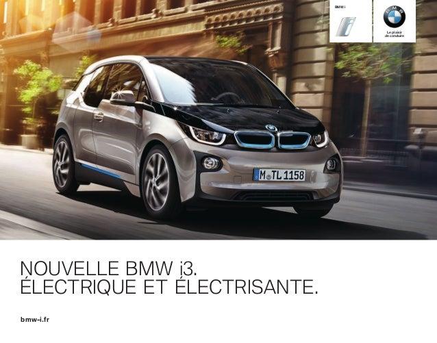 BMW i  Le plaisir de conduire  NOUVELLE BMW i. ÉLECTRIQUE ET ÉLECTRISANTE. bmw-i.fr