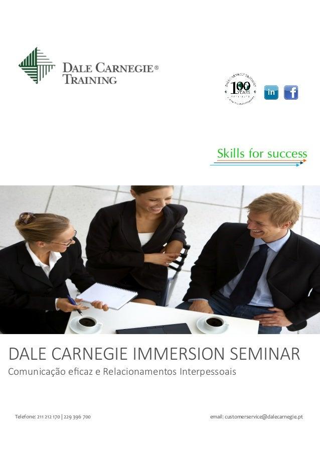 DALE CARNEGIE IMMERSION SEMINAR  Comunicação eficaz e Relacionamentos Interpessoais  Telefone: 211 212 170 | 229 396 700 e...