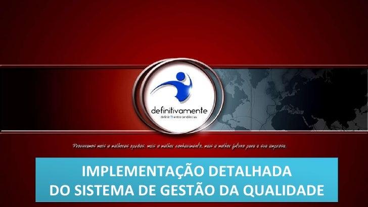 IMPLEMENTAÇÃO DETALHADA DO SISTEMA DE GESTÃO DA QUALIDADE