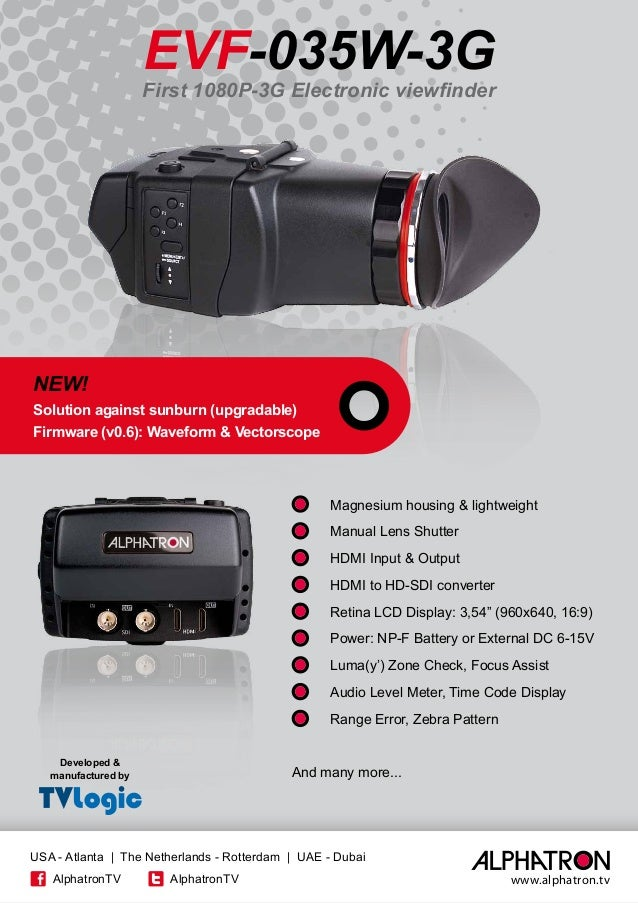 EVF-035W-3G 	 Magnesium housing & lightweight 	 Manual Lens Shutter 	 HDMI Input & Output 	 HDMI to HD-SDI converter 	 Ret...