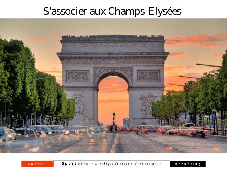S'associer aux Champs-ElyséesConseil   S p o r t e t i c « L'éthique du sport et de la culture »   Marketing