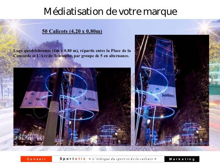 Médiatisation de votre marque               50 Calicots (4,20 x 0,80m)Logo quadrichromie (1m x 0,80 m), répartis entre la ...