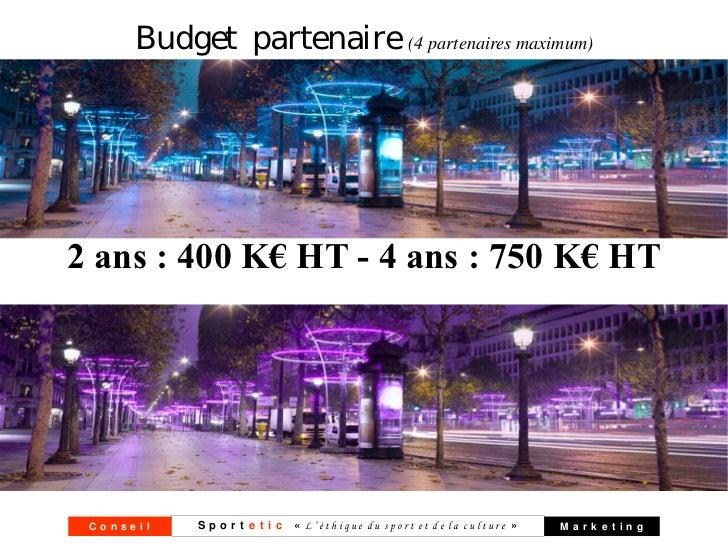 Budget partenaire (4 partenaires maximum)2 ans : 400 K€ HT - 4 ans : 750 K€ HT Conseil   S p o r t e t i c « L'éthique du ...