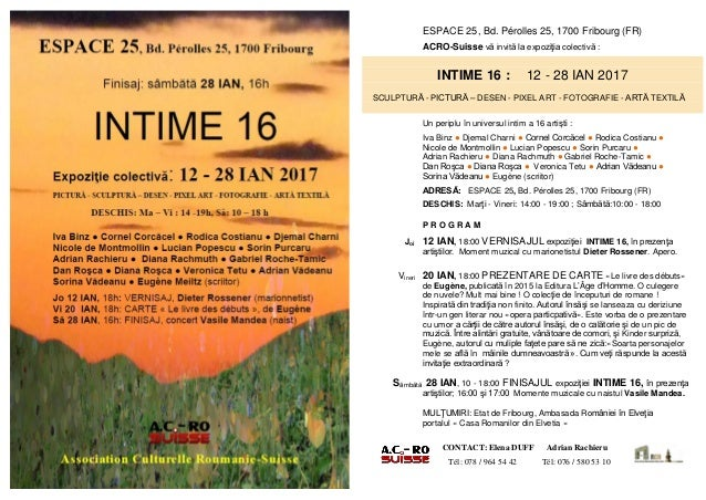 ESPACE 25, Bd. Pérolles 25, 1700 Fribourg (FR) ACRO-Suisse vă invită la expoziţia colectivă : INTIME 16 : 12 - 28 IAN 2017...