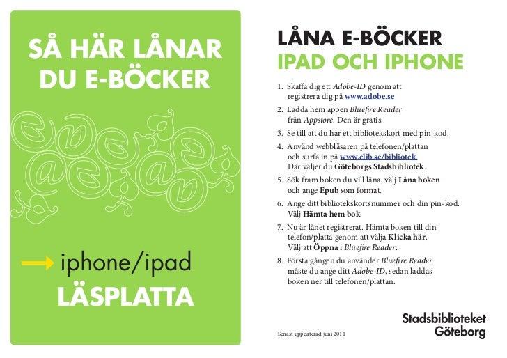 låna e-böckerSå här lånar   ipad och iphone du e-böcker   1. Skaffa dig ett Adobe-ID genom att                  registrera...