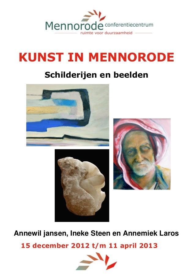 KUNST IN MENNORODE        Schilderijen en beeldenAnnewil jansen, Ineke Steen en Annemiek Laros 15 december 2012 t/m 11 apr...