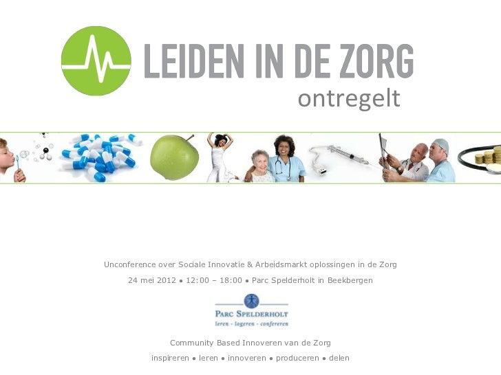 ontregeltUnconference over Sociale Innovatie & Arbeidsmarkt oplossingen in de Zorg      24 mei 2012      12:00 – 18:00   ...