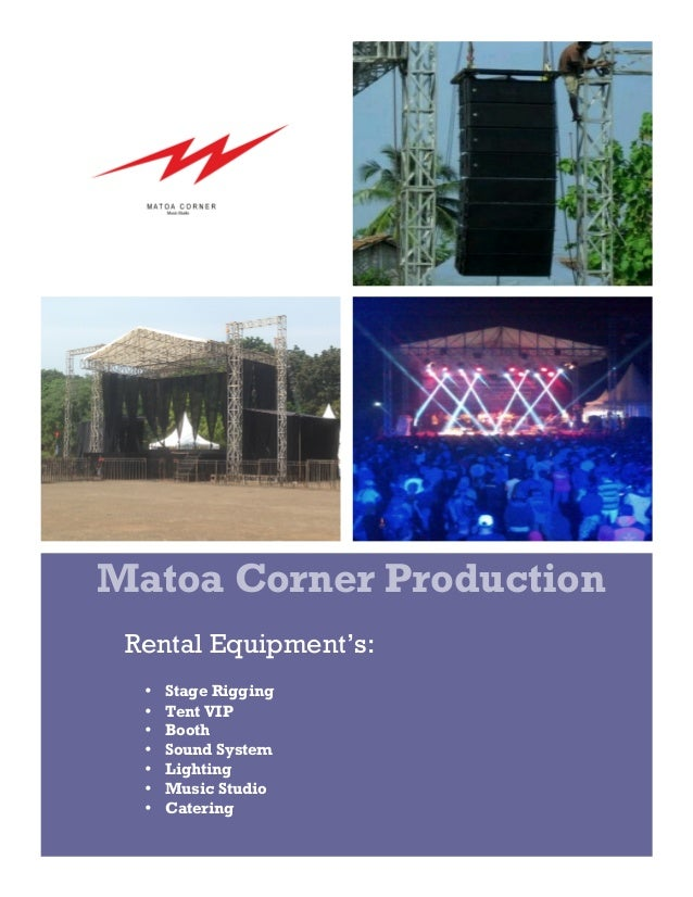 Matoa Corner Production  Rental Equipment's:  • Stage Rigging  • Tent VIP  • Booth  • Sound System  • Lighting  • Music St...
