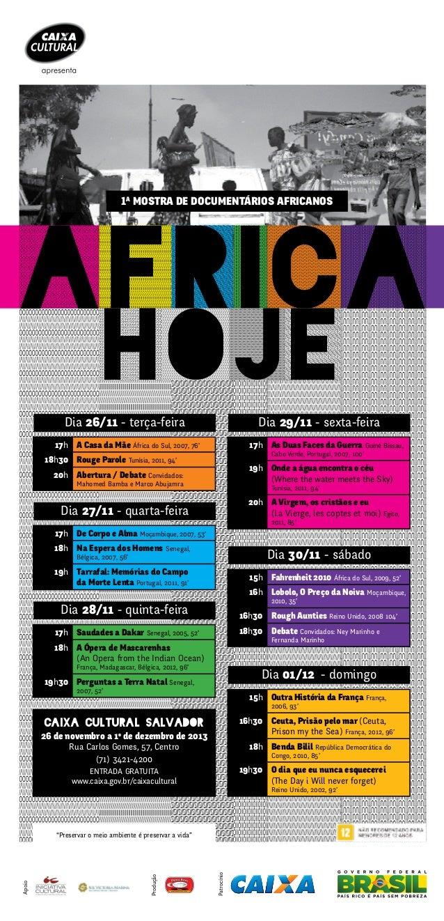1a mostra de Documentários Africanos  aFRICA hoje  Dia 26/11 - terça-feira  Dia 29/11 - sexta-feira  17h A Casa da Mãe Áfr...