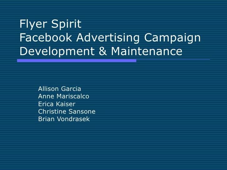 Flyer Spirit Facebook Advertising Campaign Development & Maintenance  Allison Garcia Anne Mariscalco Erica Kaiser Christin...