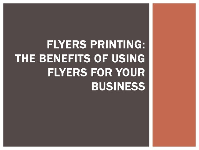 flyers printing the benefits of using flyers for your business