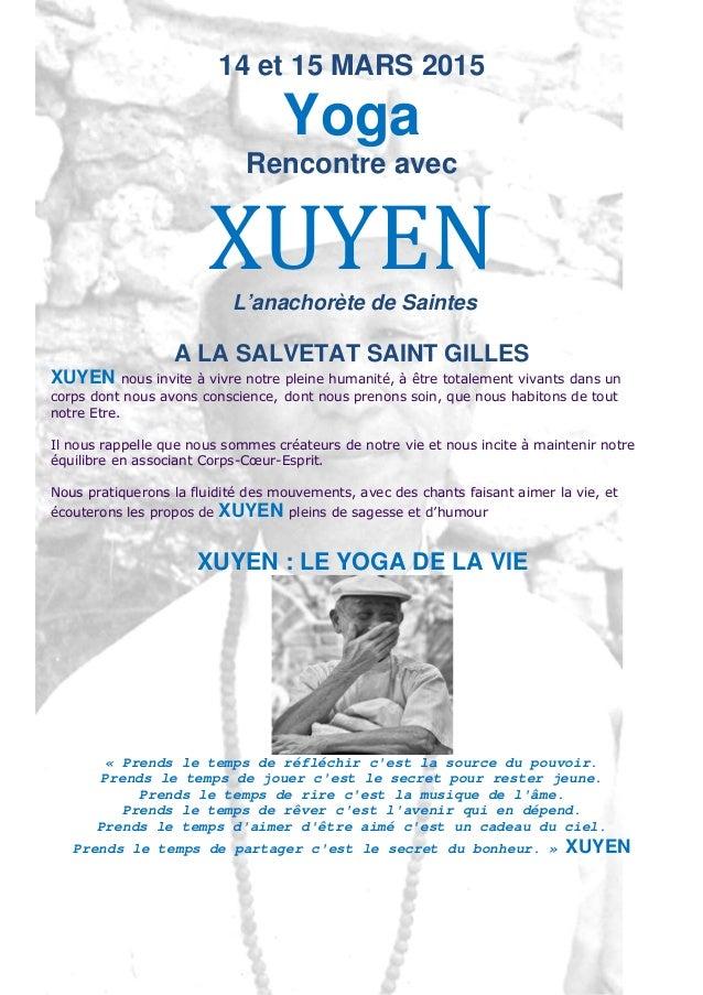 14 et 15 MARS 2015 Yoga Rencontre avec XUYENL'anachorète de Saintes A LA SALVETAT SAINT GILLES XUYEN nous invite à vivre n...