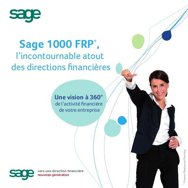 Sage 1000 FRP*, l'incontournable atoutdes directions financières                Une vision à 360°                 de l'acti...
