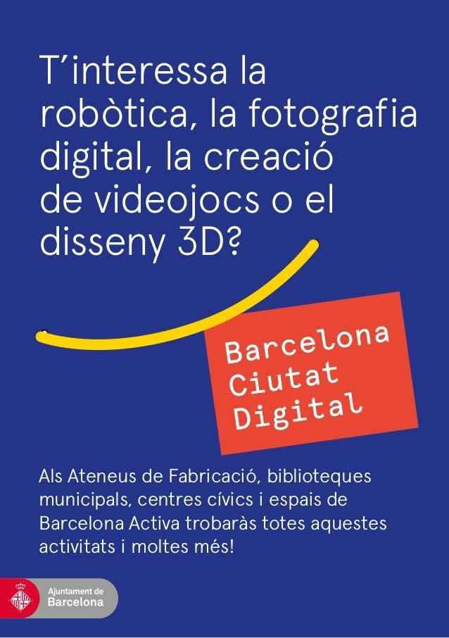 Als Ateneus de Fabricació, biblioteques municipals, centres cívics i espais de Barcelona Activa trobaràs totes aquestes ac...