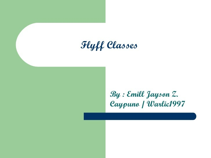 Flyff Classes   By : Emill Jayson Z. Caypuno / Warlic1997