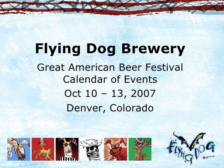 Flying Dog Brewery Great American Beer Festival Calendar of Events Oct 10 – 13, 2007 Denver, Colorado