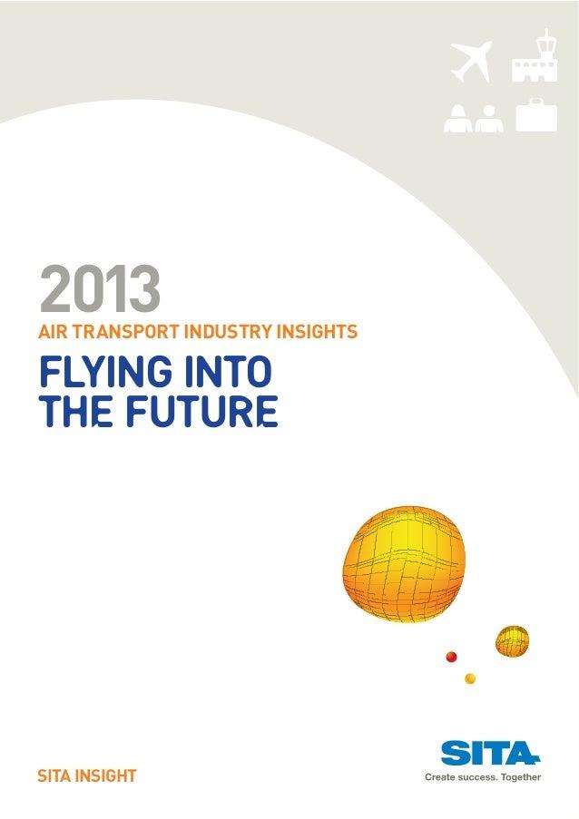 2013AIR TRANSPORT INDUSTRY INSIGHTSFlying intothe FutureSITA INSIGHT
