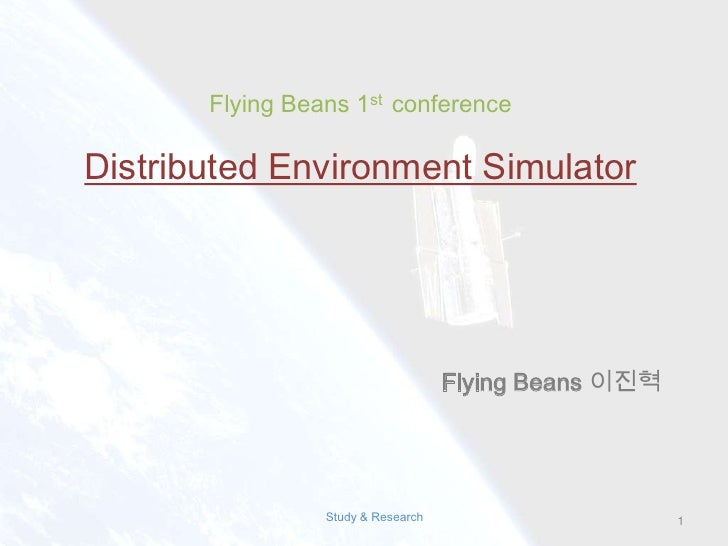Flying Beans 1st  conference<br />Distributed EnvironmentSimulator <br />Flying Beans이진혁<br />1<br />Study & Research<br />