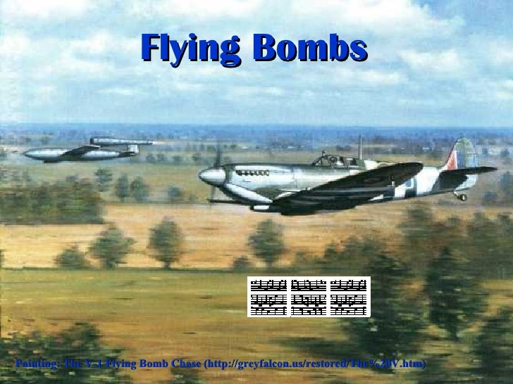 Flying Bombs Painting: The V-1 Flying Bomb Chase (http://greyfalcon.us/restored/The%20V.htm)