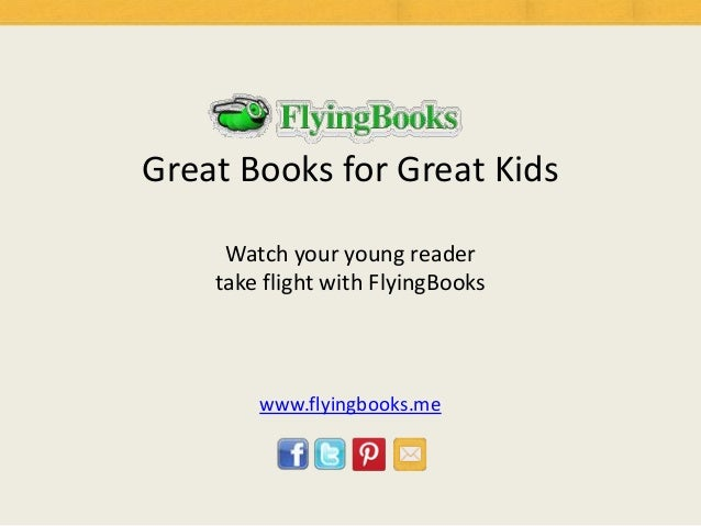 Great Books for Great Kids     Watch your young reader    take flight with FlyingBooks        www.flyingbooks.me