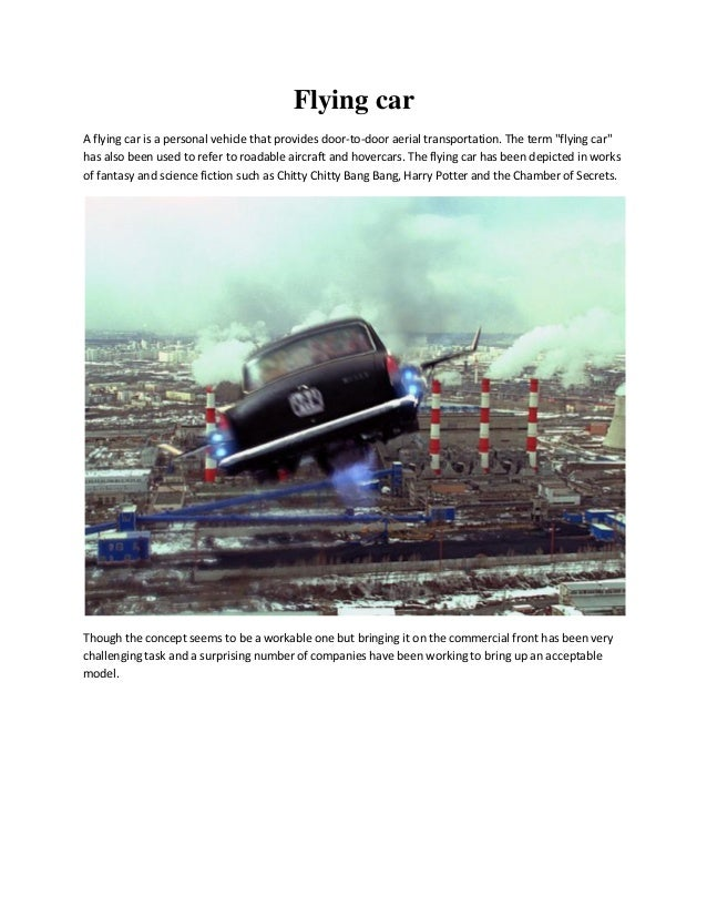 "Flying car A flying car is a personal vehicle that provides door-to-door aerial transportation. The term ""flying car"" has ..."