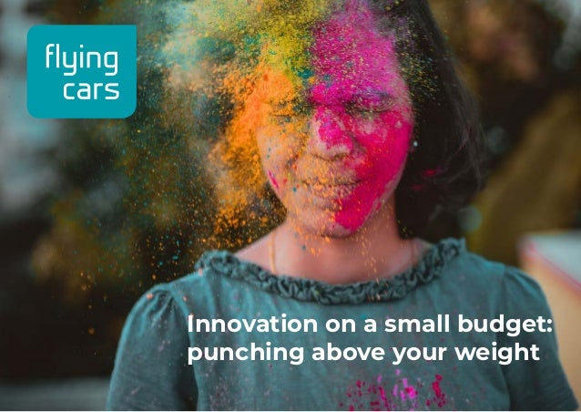 Innovation on a small budget: punching above your weight