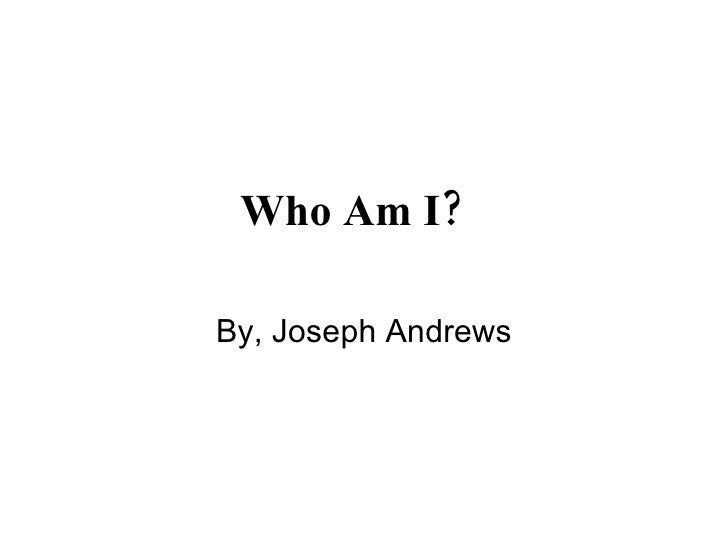 Who Am I?   By, Joseph Andrews