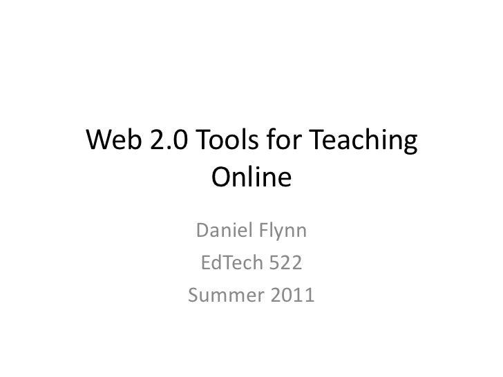 Web 2.0 Tools for Teaching Online<br />Daniel Flynn<br />EdTech 522<br />Summer 2011<br />
