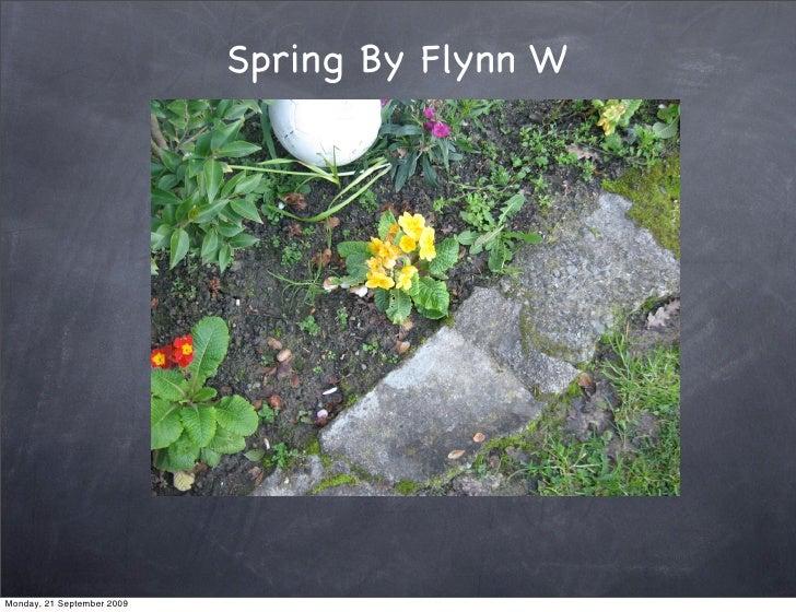 Spring By Flynn W     Monday, 21 September 2009