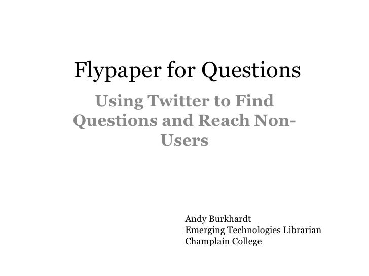 Flypaper for Questions<br />Using Twitter to Find Questions and Reach Non-Users<br />Andy Burkhardt<br />Emerging Technolo...