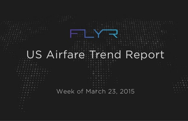 US Airfare Trend Report Week of March 23, 2015