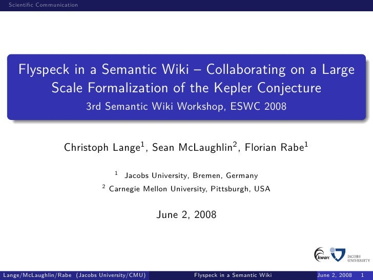 Scientific Communication         Flyspeck in a Semantic Wiki – Collaborating on a Large          Scale Formalization of the...