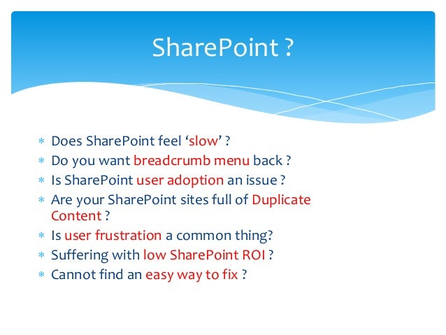 SharePoint ?  Does SharePoint feel 'slow' ?  Do you want breadcrumb menu back ?  Is SharePoint user adoption an issue ?...