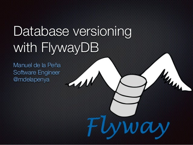 Database versioning with FlywayDB Manuel de la Peña Software Engineer @mdelapenya