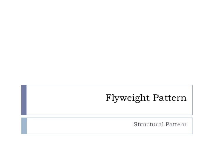 Flyweight Pattern     Structural Pattern