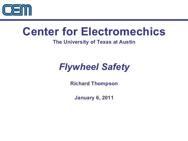 <ul><li>Center for Electromechics </li></ul><ul><li>The University of Texas at Austin </li></ul><ul><li>Flywheel Safety </...