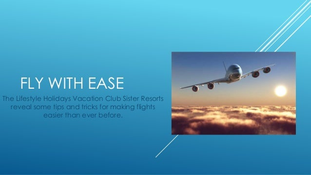FLY WITH EASE  The Lifestyle Holidays Vacation Club Sister Resorts  reveal some tips and tricks for making flights  easier...