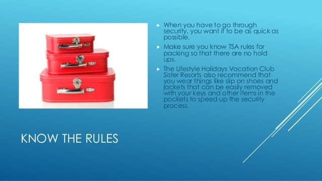 KNOW THE RULES   When you have to go through  security, you want it to be as quick as  possible.   Make sure you know TS...