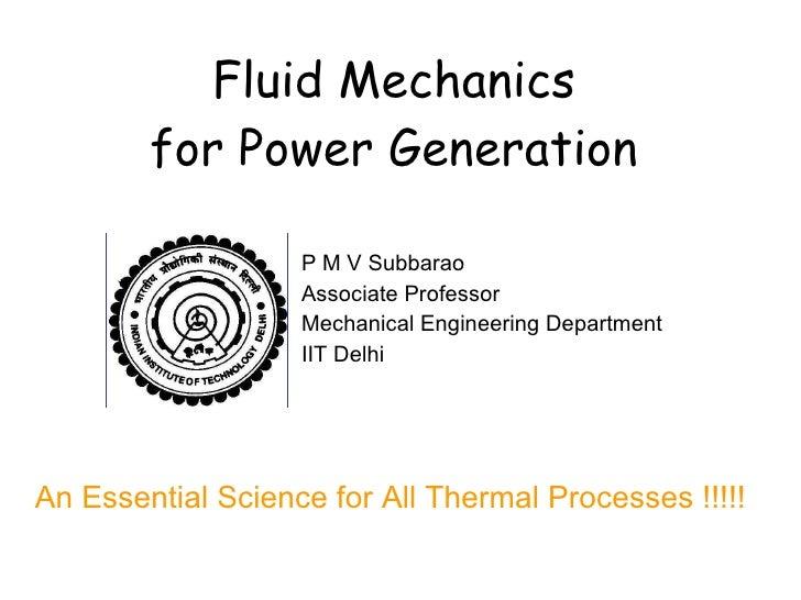 Fluid Mechanics for Power Generation P M V Subbarao Associate Professor Mechanical Engineering Department IIT Delhi An Ess...