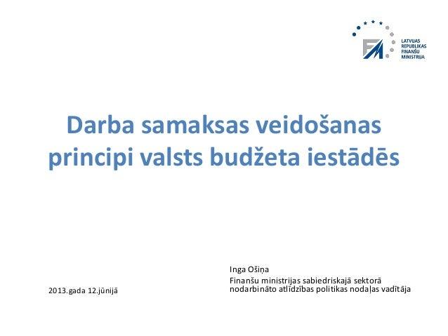 Darba samaksas veidošanasprincipi valsts budžeta iestādēsInga OšiņaFinanšu ministrijas sabiedriskajā sektorānodarbināto at...