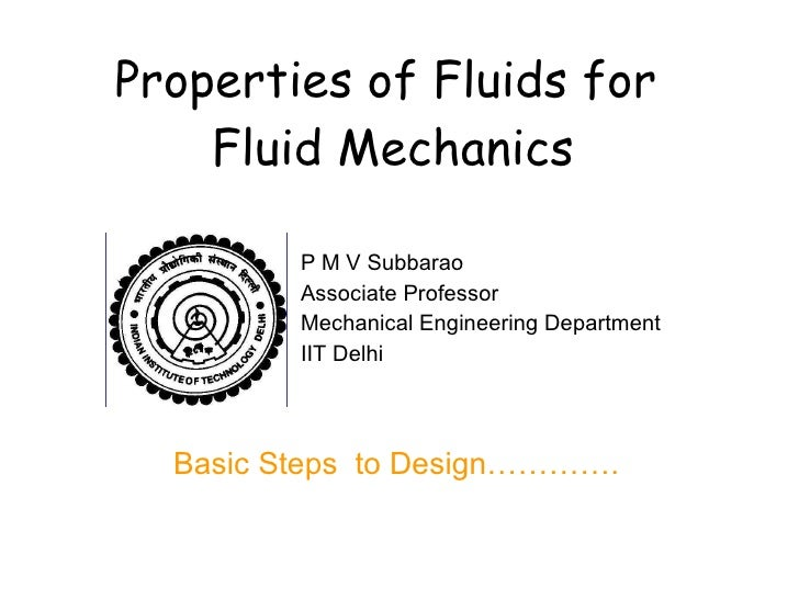 Properties of Fluids for  Fluid Mechanics P M V Subbarao Associate Professor Mechanical Engineering Department IIT Delhi B...