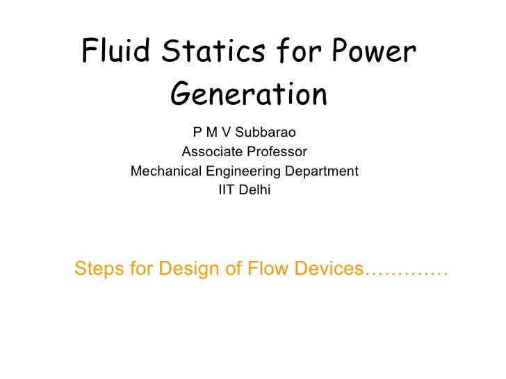 Fluid Statics for Power Generation P M V Subbarao Associate Professor Mechanical Engineering Department IIT Delhi Steps fo...