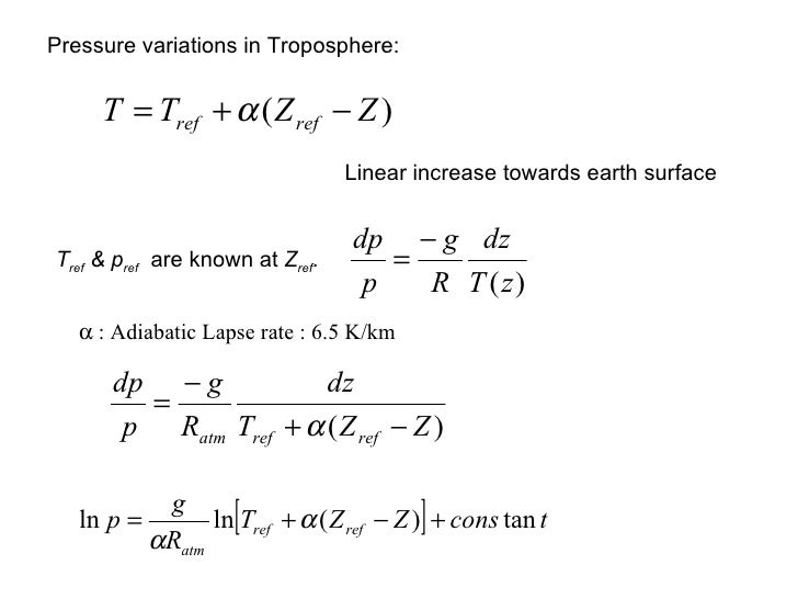 Pressure variations in Troposphere: Linear increase towards earth surface T ref  & p ref   are known at  Z ref .  Adia...
