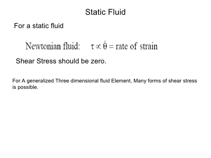Static Fluid For a static fluid Shear Stress should be zero. For A generalized Three dimensional fluid Element, Many forms...