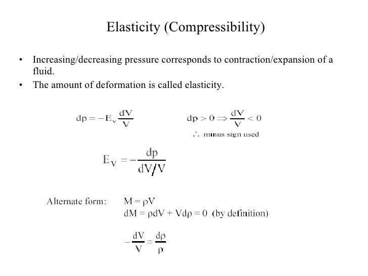 Elasticity (Compressibility) <ul><li>Increasing/decreasing pressure corresponds to contraction/expansion of a fluid.  </li...
