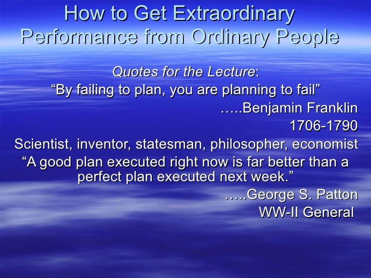 "How to Get Extraordinary Performance from Ordinary People Quotes for the Lecture : "" By failing to plan, you are planning ..."